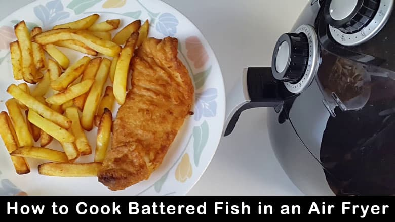 Cook Battered Fish in an Air Fryer